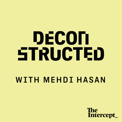 Journalist Mehdi Hasan is known around the world for his televised takedowns of presidents and prime ministers. In this new podcast from The Intercept, Mehdi unpacks a game-changing news event of the week while challenging the conventional wisdom. As a Brit, a Muslim and an immigrant based in Donald Trump's Washington D.C., Mehdi offers a provocative perspective on the ups and downs of American—and global—politics.