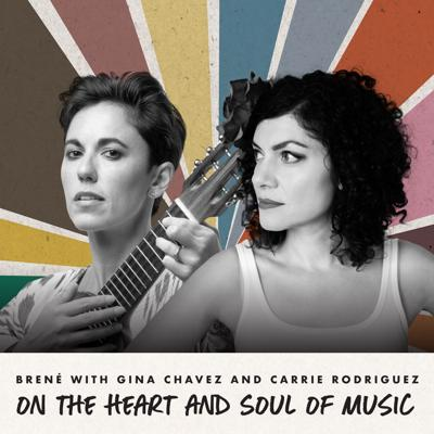 Cover art for Brené with Gina Chavez and Carrie Rodriguez on the Heart and Soul of Music