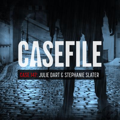 Cover art for Case 147: Julie Dart and Stephanie Slater