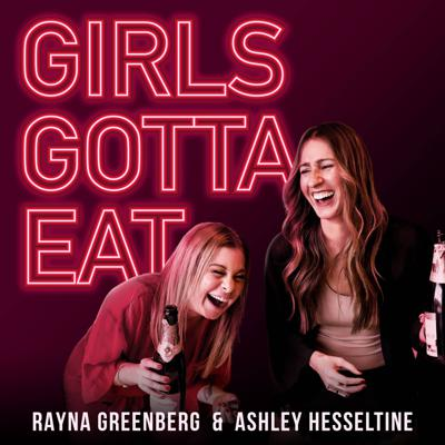 Why do guys just want to f*ck you once then stalk your Instagram forever? Should you ditch the apps and meet people in the wild? How do you get over a breakup when you feel like you're gonna die?  These are all topics discussed on Girls Gotta Eat -- a comedy podcast about dating, sex, and relationships co-hosted by Ashley Hesseltine and Rayna Greenberg.